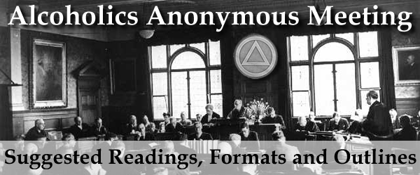 alcoholic anonymous format meeting Open meetings are available to anyone interested in alcoholics anonymous aa group meetings are conducted by aa members who determine the format of their meetings.